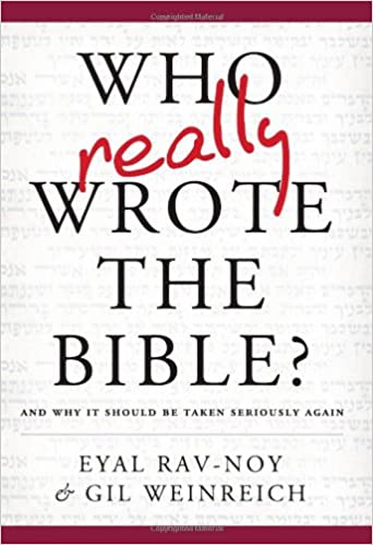 Who Really Wrote the Bible?: Eyal Rav-Noy, Gil Weinreich