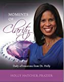 Moments of Clarity, Dr. Holly Hatcher-Frazier, 0615930433