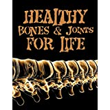 Healthy Bones & Joints for Life (Bone and Joint pain Home remedies Book 1)