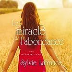 Le miracle de l'abondance : Méditations créatives | Sylvie Lafrance
