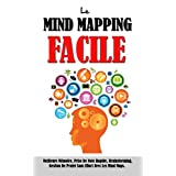Le Mind Mapping Facile: Meilleure Mémoire, Prise De Note Rapide, Brainstorming, Gestion De Projet Sans Effort Avec Les Mind Maps. (French Edition)