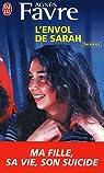 L'Envol de Sarah : Ma fille : sa vie, son suicide par Favre