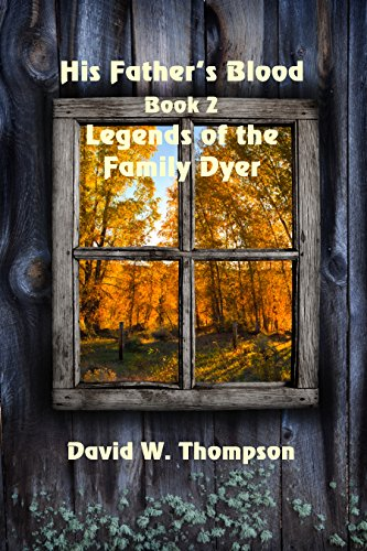 His Father's Blood (Legends of the Family Dyer Book 2) by [Thompson, David W.]
