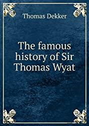 The famous history of Sir Thomas Wyat