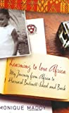 Learning to Love Africa, Monique Maddy, 0066211107
