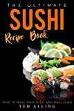 The Ultimate Sushi Recipe Book: How to Make Your Sushi and Maki Sushi offers