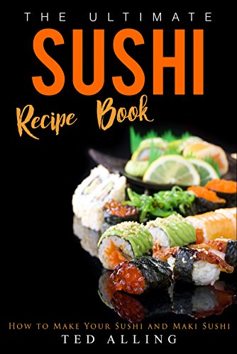 The ultimate sushi recipe book how to make your sushi and maki the ultimate sushi recipe book how to make your sushi and maki sushi by forumfinder Images