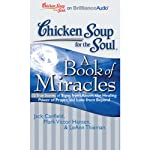Chicken Soup for the Soul: A Book of Miracles | Jack Canfield,Mark Victor Hansen,LeAnn Thieman,Kathy Garver,Tom Parks