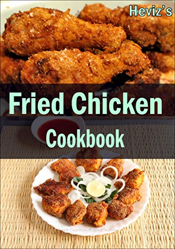 Fried Chicken Cookbook :101. Delicious, Nutritious, Low Budget, Mouth watering Fried Chicken Cookbook by [Heviz's]