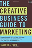 The Creative Business Guide to Marketing, Cameron S. Foote, 0393733475