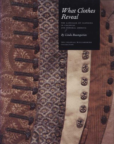 [What Clothes Reveal: The Language of Clothing in Colonial and Federal America (Williamsburg Decorative] (Colonial America Costumes Revolution)