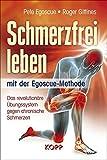 Schmerzfrei leben mit der Egoscue-Methode: Das revolutionäre Übungssystem gegen chronische Schmerzen