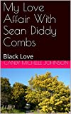 My Love Affair With Sean Diddy Combs: Black Love