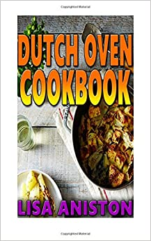 Dutch Oven Cookbook (Dutch Oven and Cast Iron Cooking)