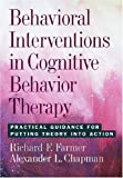 Behavioral Interventions in Cognitive Behavior Therapy, Richard F. Farmer and Alexander L. Chapman, 1433802414