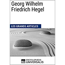 Georg Wilhelm Friedrich Hegel: (Les Grands Articles d'Universalis) (French Edition)