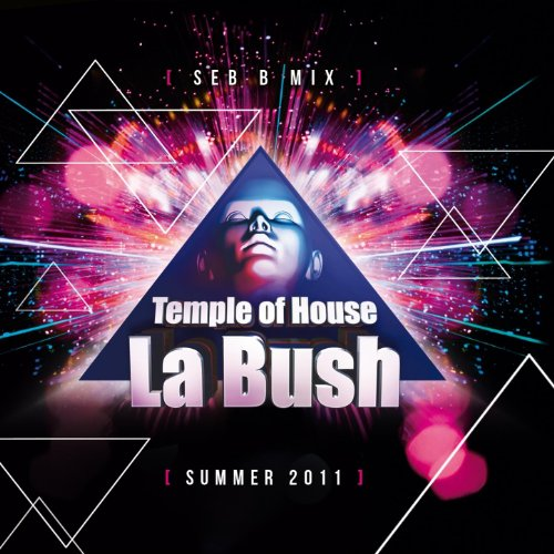 La Bush Temple of House (Summer 2011 Mix By Seb - Bush Summer