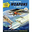 Popular Mechanics The Amazing Weapons That Never Were: Robots, Flying Tanks & Other Machines of War