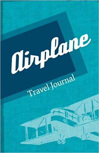 Airplane Travel Journal: Lightweight Perfect Travel Journal for Air Plane Trip