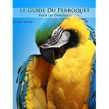 Le guide du Perroquet pour les débutants (French Edition)