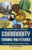 The Complete Guide to Investing in Commodity Trading and Futures, Mary B. Holihan, 1601380038
