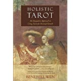 Holistic Tarot: An Integrative Approach to Using Tarot for Personal Growth