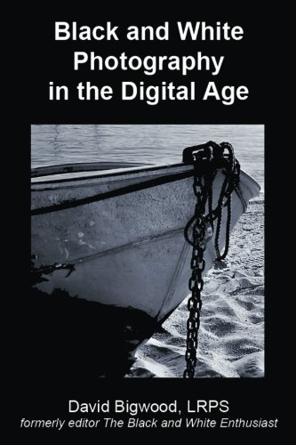 Black and White Photography in the Digital Age (Black And White Photography In The Digital Age)