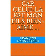 CAR CELUI-LA EST MON FILS BIEN-AIME ... (French Edition)