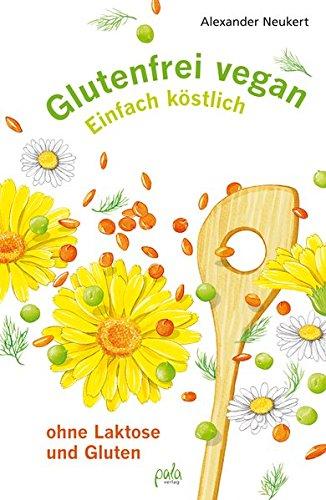 Glutenfrei vegan: Einfach köstlich - ohne Laktose und Gluten