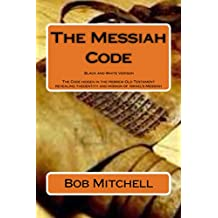 The Messiah Code: The astounding discovery of the identity and mission of Israel's Messiah revealed in the ancient Hebrew names, Genealogies, ... Scriptures of the Old Testament, the Tenach