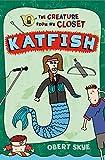 Katfish (The Creature from My Closet)