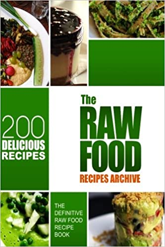The raw food recipes archive the definitive raw food recipe book the raw food recipes archive the definitive raw food recipe book 200 delicious raw food recipes amazon melissa groves 9781500660871 books forumfinder Images