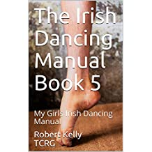 The Irish Dancing Manual Book 5: My Girls Irish Dancing Manual