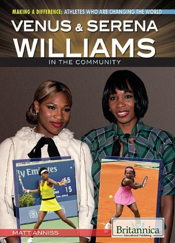 Venus & Serena Williams in the Community (Making a Difference: Athletes Who Are Changing the World) by Britannica Educational Pub