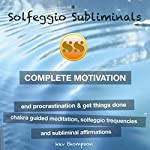Complete Motivation, End Procrastination & Get Things Done: Chakra Guided Meditation, Solfeggio Frequencies & Subliminal Affirmations | Solfeggio Subliminals