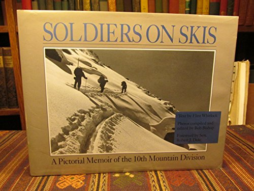 Mountain Division Infantry 10th (Soldiers On Skis: A Pictorial Memoir Of The 10th Mountain Division)