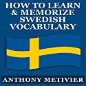 How to Learn and Memorize Swedish Vocabulary...Using a Memory Palace Specifically Designed for the Swedish Language: Magnetic Memory Series Audiobook by Anthony Metivier Narrated by Jackie Tantillo