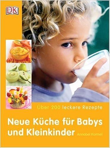 neue küche für babys und kleinkinder: Über 200 leckere rezepte ... - Kleinkind Küche