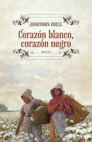 Corazón blanco, corazón negro (Novela histórica) Tapa blanda – 23 abr 2012 Jonathan Odell SILVIA; PONS PRADILLA GRIJALBO 8425347904