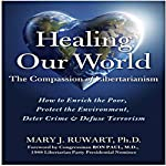 Healing Our World: The Compassion of Libertarianism | Dr. Mary J. Ruwart