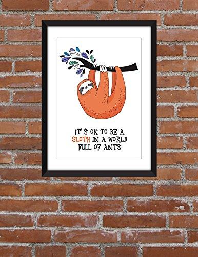 It'S Ok To Be A Sloth In A World Full Of Ants - Unframed Print -