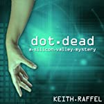 Dot Dead: A Silicon Valley Mystery | Keith Raffel