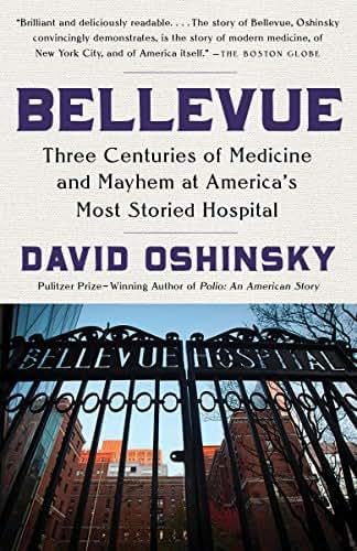 Bellevue: Three Centuries of Medicine and Mayhem at America's Most Storied Hospital