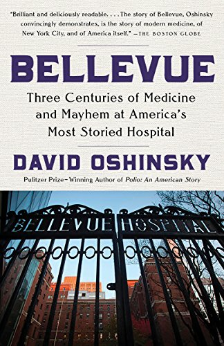 Bellevue: Three Centuries of Medicine and Mayhem at America's Most Storied  Hospital by [Oshinsky