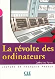 Des Ordinateurs Best Deals - La révolte des ordinateurs: Cahier lecture. Niveau 3/4 Intermédiaire avancé: Lecture Mise en Scène, Niveau 3 : 800 à 1000 mots