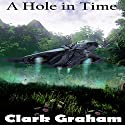 A Hole in Time: Time Loop, Book 2 Audiobook by Clark Graham Narrated by William Mark Woelfle