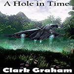 A Hole in Time: Time Loop, Book 2 | Clark Graham
