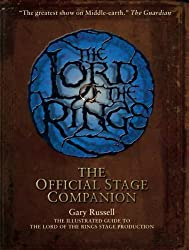 """The """"Lord of the Rings"""" Official Stage Companion: Staging the Greatest Show on Middle-Earth"""