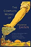 img - for The Complete Works of Florence Scovel Shinn: The Game of Life and How to Play It; Your Word Is Your Wand; The Secret Door to Success; and The Power of the Spoken Word. book / textbook / text book