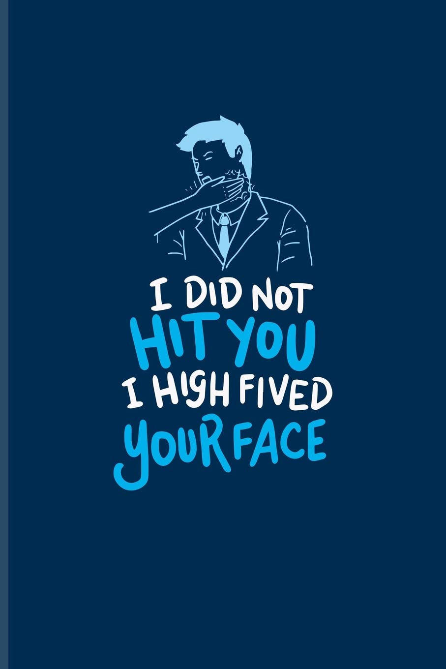 Buy I Did Not Hit You I High Fived Your Face Sarcastics Quotes
